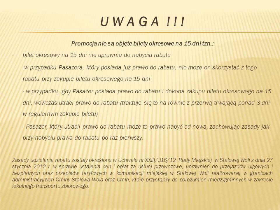 U W A G A ! ! ! Promocją nie są objęte bilety okresowe na 15 dni tzn.: - bilet okresowy na 15 dni nie uprawnia do nabycia rabatu - -w przypadku Pasaże