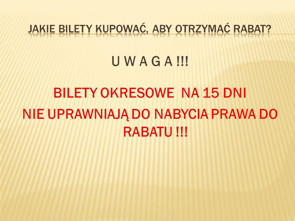 U W A G A !!! BILETY OKRESOWE NA 15 DNI NIE UPRAWNIAJĄ DO NABYCIA PRAWA DO RABATU !!!