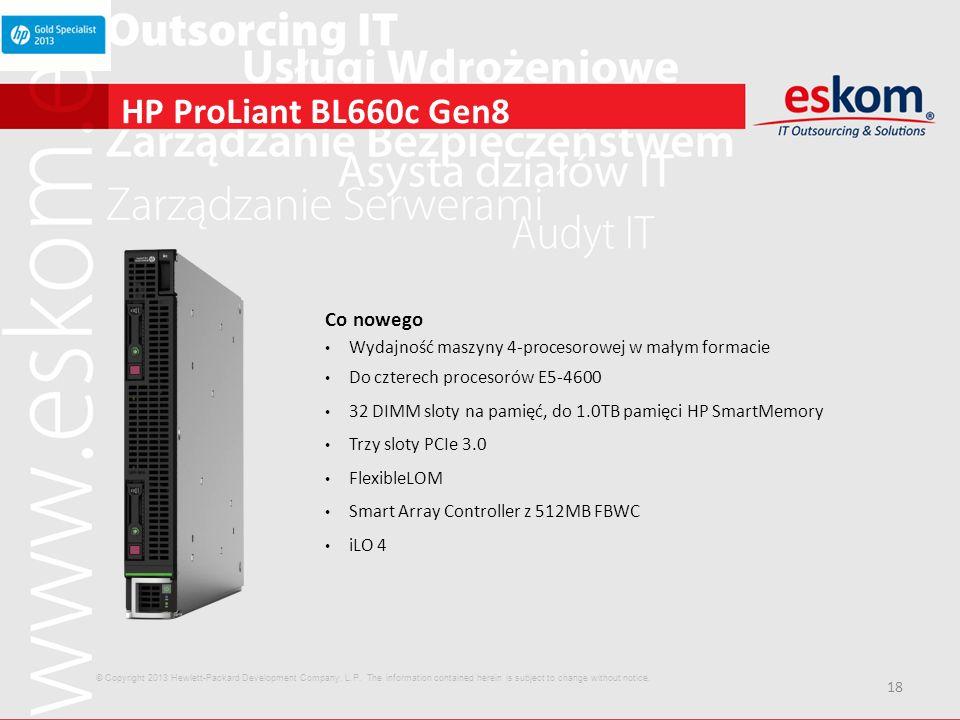 18 HP ProLiant BL660c Gen8 Co nowego Wydajność maszyny 4-procesorowej w małym formacie Do czterech procesorów E5-4600 32 DIMM sloty na pamięć, do 1.0T