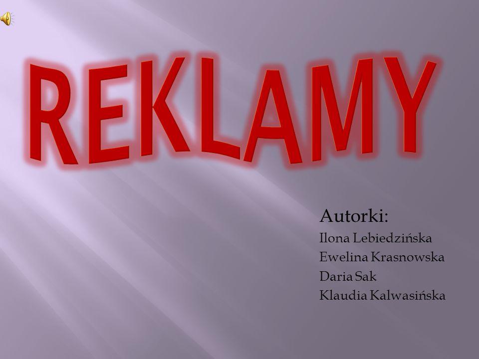 Autorki: Ilona Lebiedzińska Ewelina Krasnowska Daria Sak Klaudia Kalwasińska