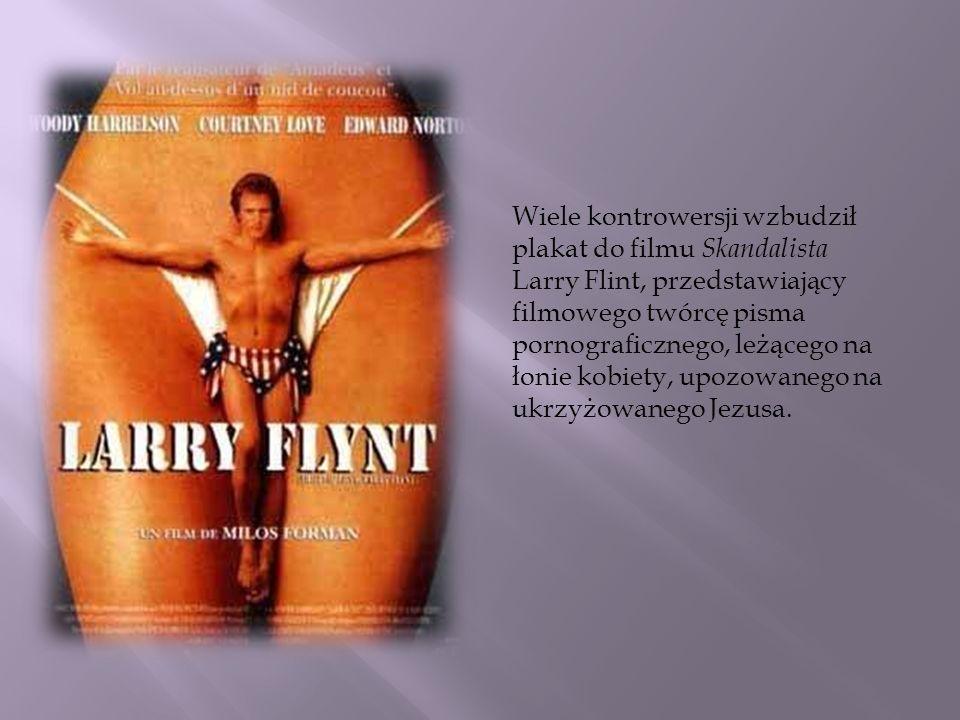 Wiele kontrowersji wzbudził plakat do filmu Skandalista Larry Flint, przedstawiający filmowego twórcę pisma pornograficznego, leżącego na łonie kobiet