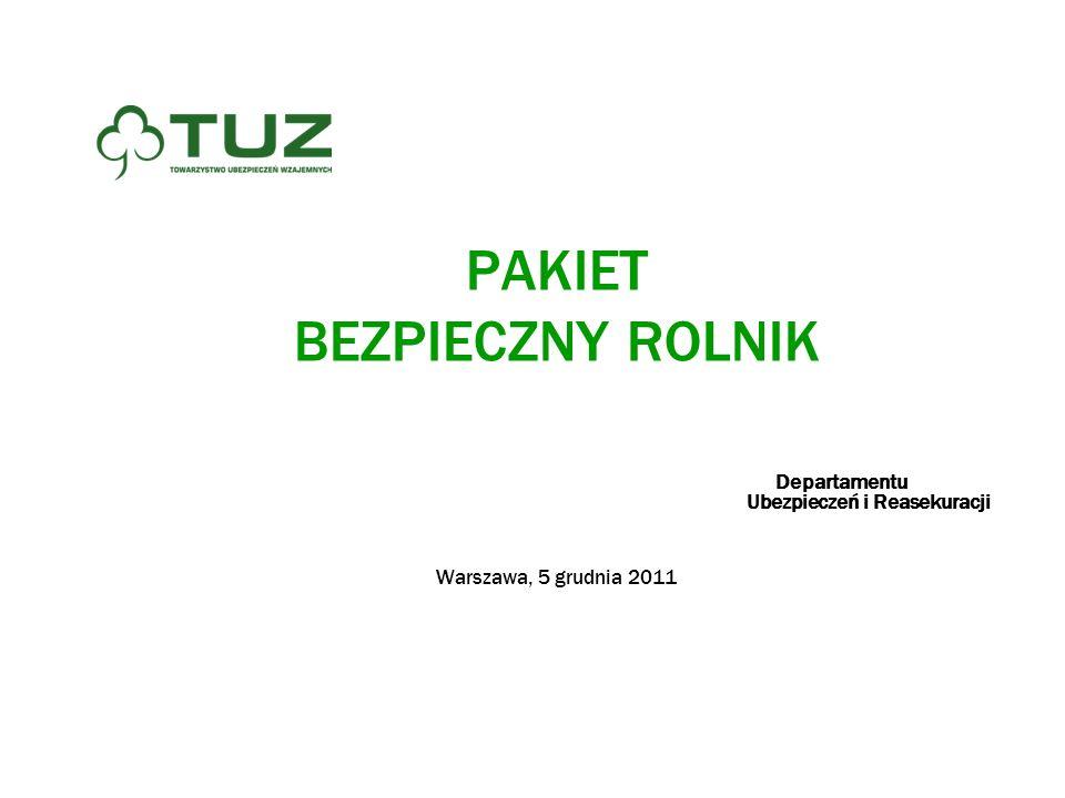 PAKIET BEZPIECZNY ROLNIK Departamentu Ubezpieczeń i Reasekuracji Warszawa, 5 grudnia 2011