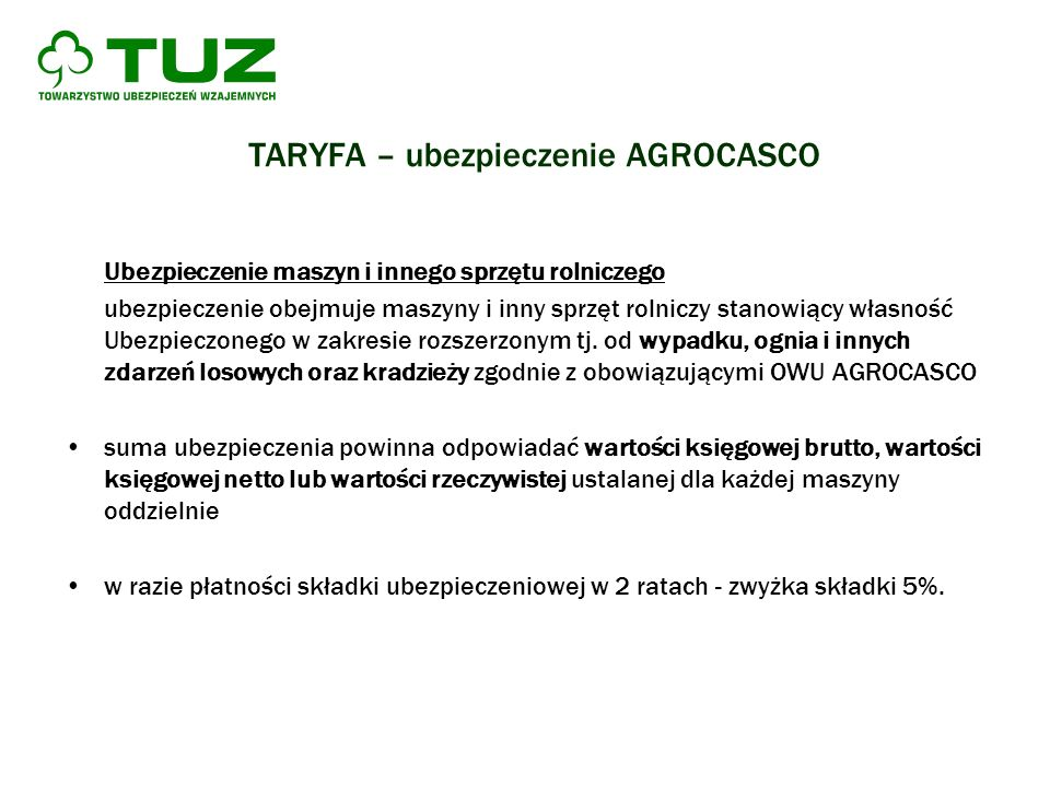 TARYFA – ubezpieczenie AGROCASCO Ubezpieczenie maszyn i innego sprzętu rolniczego ubezpieczenie obejmuje maszyny i inny sprzęt rolniczy stanowiący wła
