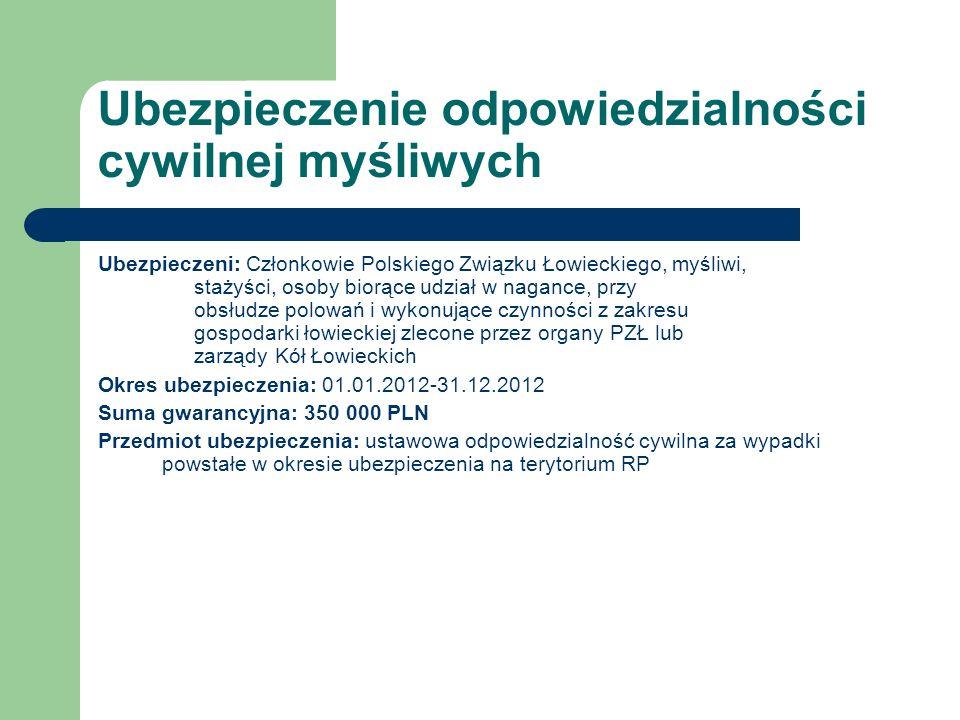 Ubezpieczenie odpowiedzialności cywilnej myśliwych Ubezpieczeni: Członkowie Polskiego Związku Łowieckiego, myśliwi, stażyści, osoby biorące udział w n