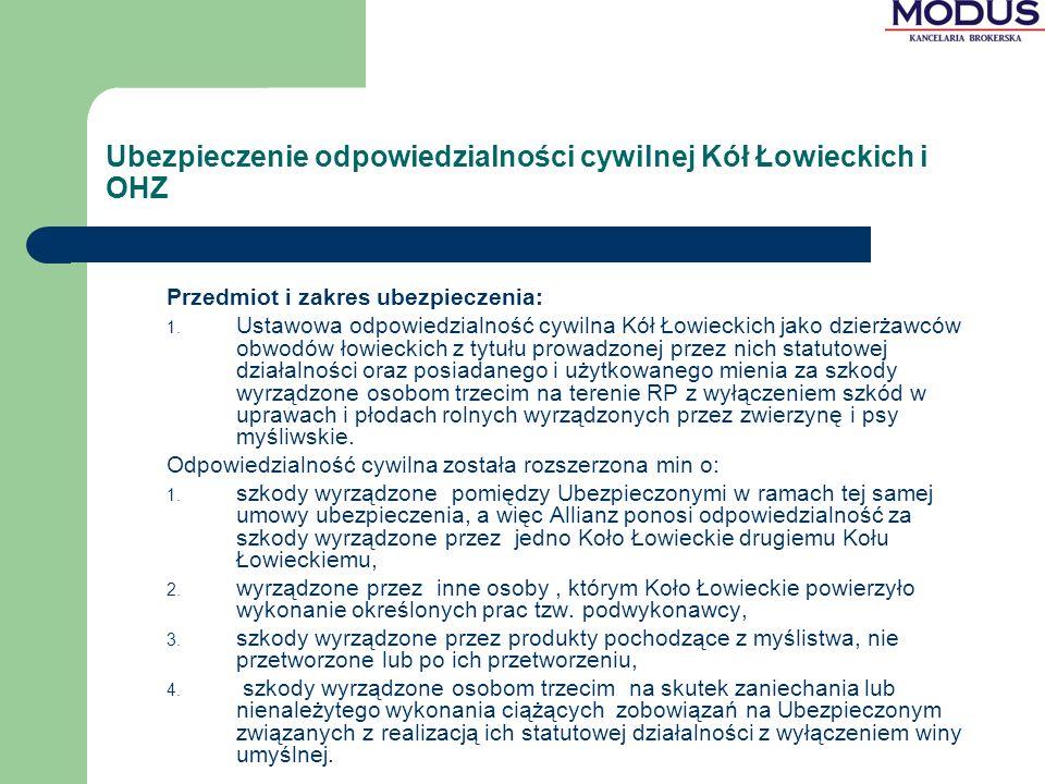 Ubezpieczenie odpowiedzialności cywilnej Kół Łowieckich i OHZ Przedmiot i zakres ubezpieczenia: 1. Ustawowa odpowiedzialność cywilna Kół Łowieckich ja