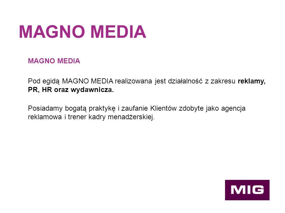 MAGNO MEDIA Pod egidą MAGNO MEDIA realizowana jest działalność z zakresu reklamy, PR, HR oraz wydawnicza.