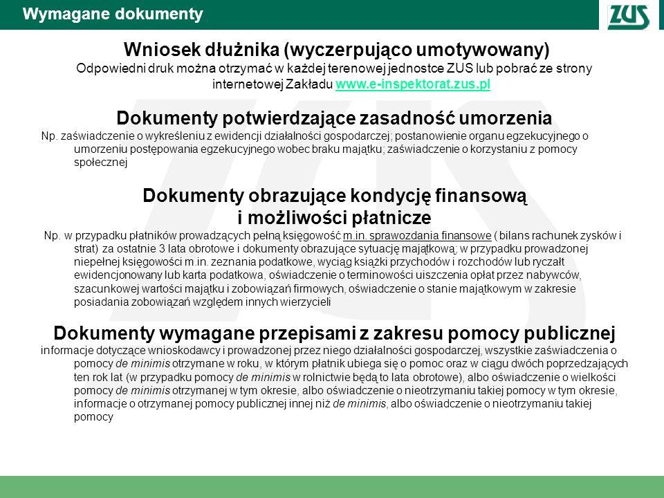 Wymagane dokumenty Wniosek dłużnika (wyczerpująco umotywowany) Odpowiedni druk można otrzymać w każdej terenowej jednostce ZUS lub pobrać ze strony in