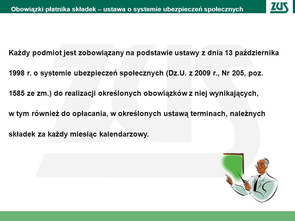 Obowiązki płatnika składek – ustawa o systemie ubezpieczeń społecznych Każdy podmiot jest zobowiązany na podstawie ustawy z dnia 13 października 1998