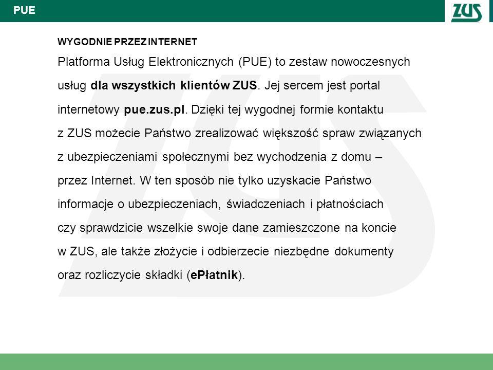 PUE WYGODNIE PRZEZ INTERNET Platforma Usług Elektronicznych (PUE) to zestaw nowoczesnych usług dla wszystkich klientów ZUS. Jej sercem jest portal int