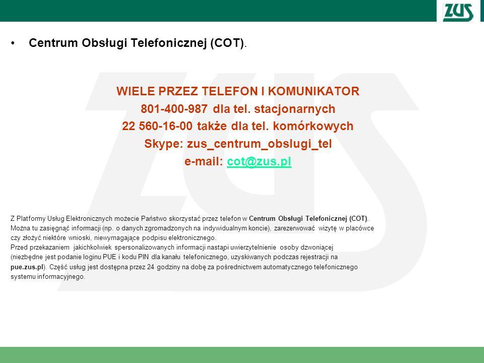 Centrum Obsługi Telefonicznej (COT). WIELE PRZEZ TELEFON I KOMUNIKATOR 801-400-987 dla tel. stacjonarnych 22 560-16-00 także dla tel. komórkowych Skyp