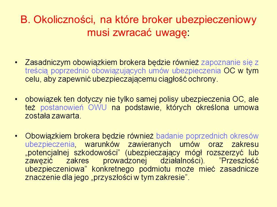 B. Okoliczności, na które broker ubezpieczeniowy musi zwracać uwagę: Zasadniczym obowiązkiem brokera będzie również zapoznanie się z treścią poprzedni