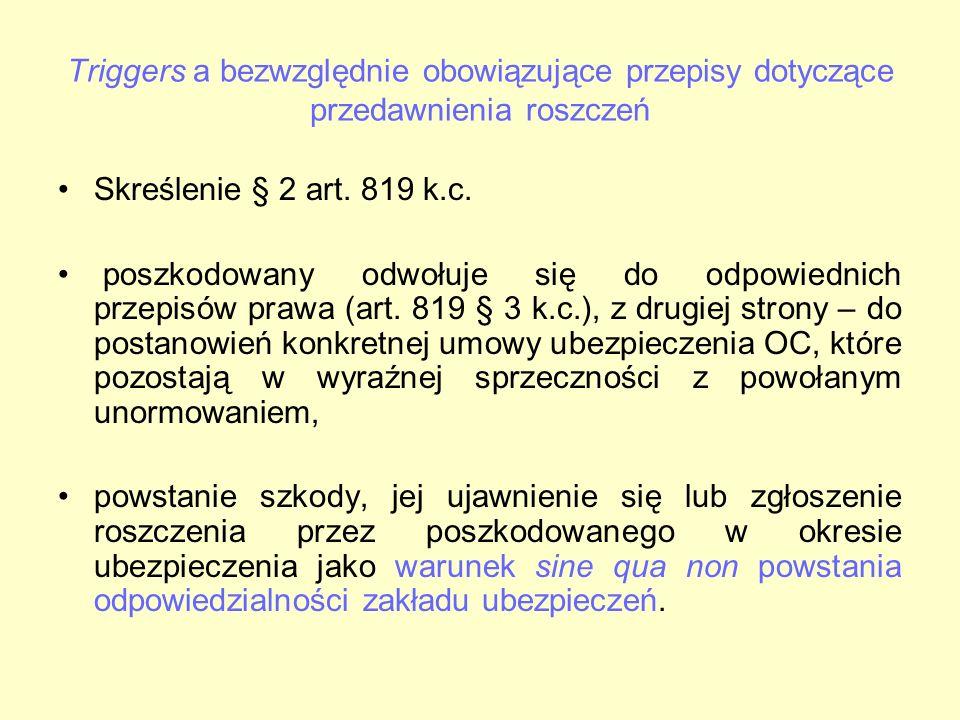 Triggers a bezwzględnie obowiązujące przepisy dotyczące przedawnienia roszczeń Skreślenie § 2 art. 819 k.c. poszkodowany odwołuje się do odpowiednich