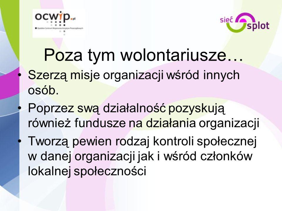 Poza tym wolontariusze… Szerzą misje organizacji wśród innych osób. Poprzez swą działalność pozyskują również fundusze na działania organizacji Tworzą