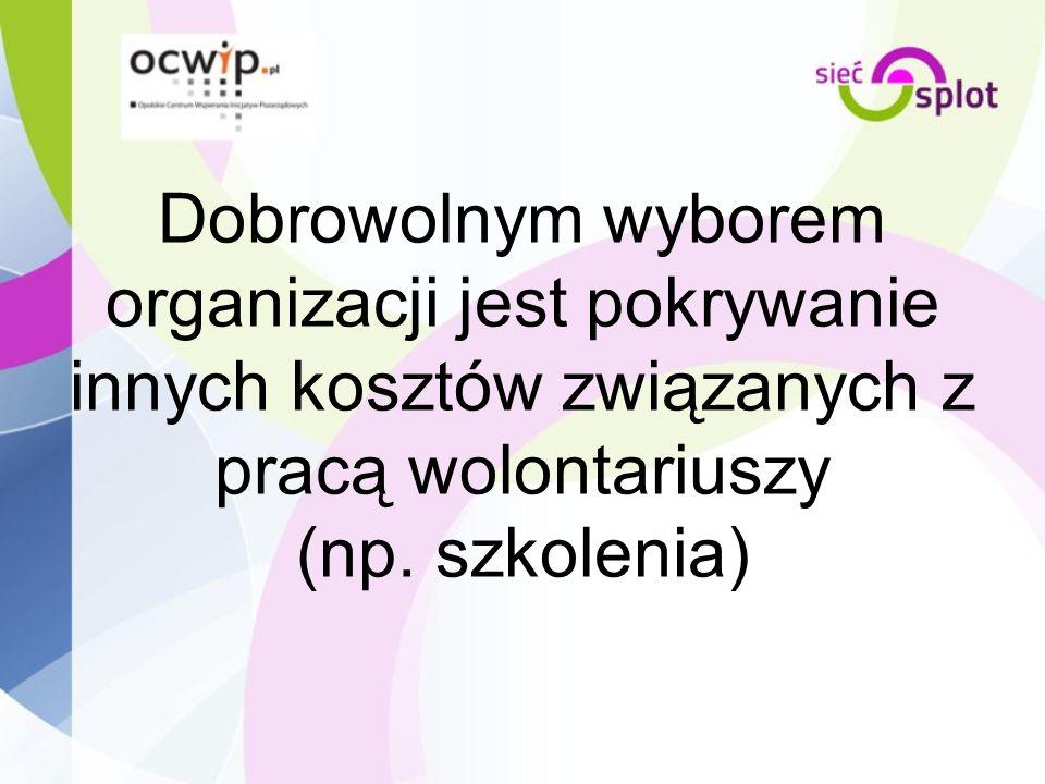 Dobrowolnym wyborem organizacji jest pokrywanie innych kosztów związanych z pracą wolontariuszy (np. szkolenia)