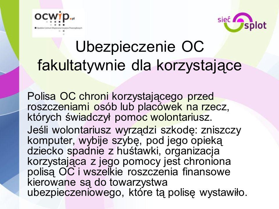 Ubezpieczenie OC fakultatywnie dla korzystające Polisa OC chroni korzystającego przed roszczeniami osób lub placówek na rzecz, których świadczył pomoc
