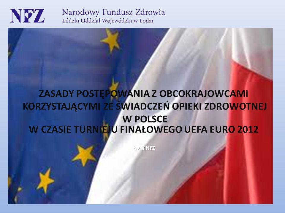ZASADY POSTĘPOWANIA Z OBCOKRAJOWCAMI KORZYSTAJĄCYMI ZE ŚWIADCZEŃ OPIEKI ZDROWOTNEJ W POLSCE W CZASIE TURNIEJU FINAŁOWEGO UEFA EURO 2012 ŁOW NFZ