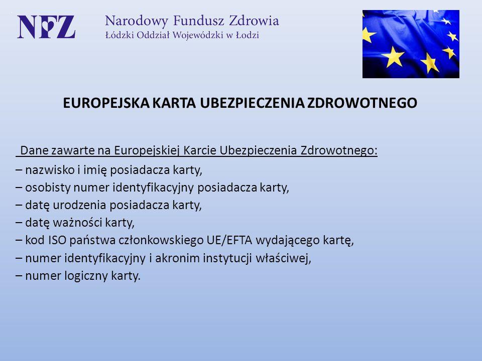 EUROPEJSKA KARTA UBEZPIECZENIA ZDROWOTNEGO Dane zawarte na Europejskiej Karcie Ubezpieczenia Zdrowotnego: – nazwisko i imię posiadacza karty, – osobis