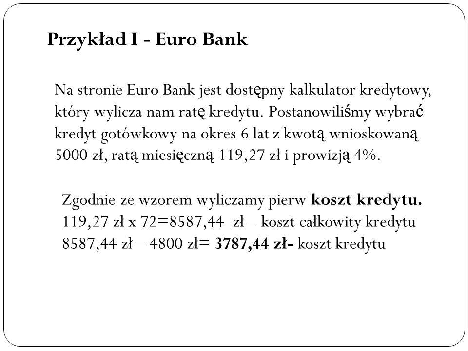 Przykład I - Euro Bank Na stronie Euro Bank jest dost ę pny kalkulator kredytowy, który wylicza nam rat ę kredytu. Postanowili ś my wybra ć kredyt got