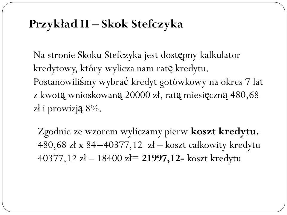 Przykład II – Skok Stefczyka Na stronie Skoku Stefczyka jest dost ę pny kalkulator kredytowy, który wylicza nam rat ę kredytu. Postanowili ś my wybra