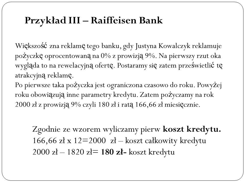 Przykład III – Raiffeisen Bank Wi ę kszo ść zna reklam ę tego banku, gdy Justyna Kowalczyk reklamuje po ż yczk ę oprocentowan ą na 0% z prowizj ą 9%.