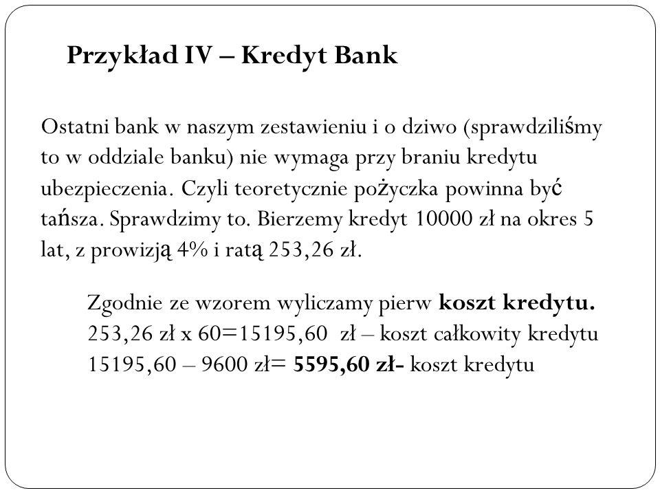 Przykład IV – Kredyt Bank Ostatni bank w naszym zestawieniu i o dziwo (sprawdzili ś my to w oddziale banku) nie wymaga przy braniu kredytu ubezpieczen