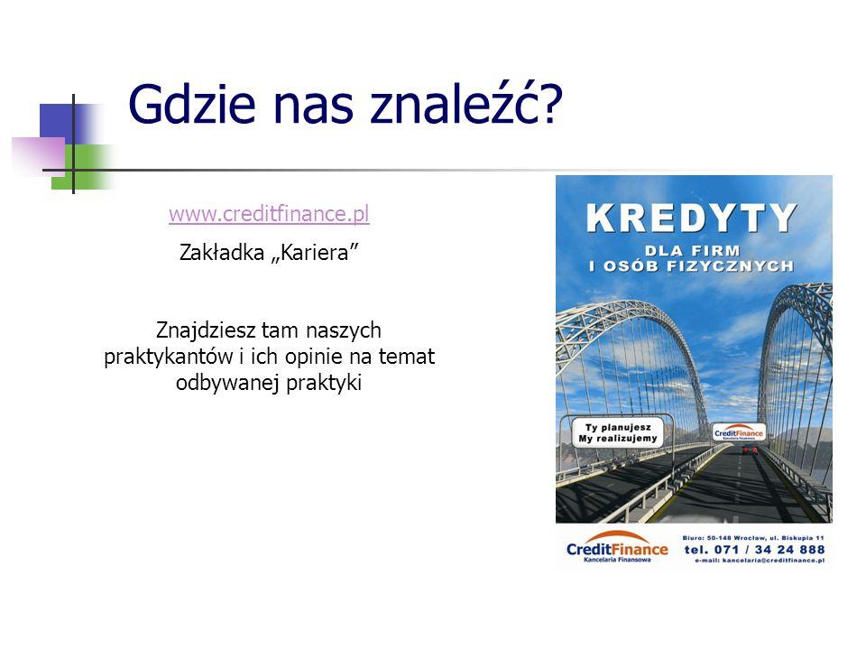 Gdzie nas znaleźć? www.creditfinance.pl Zakładka Kariera Znajdziesz tam naszych praktykantów i ich opinie na temat odbywanej praktyki