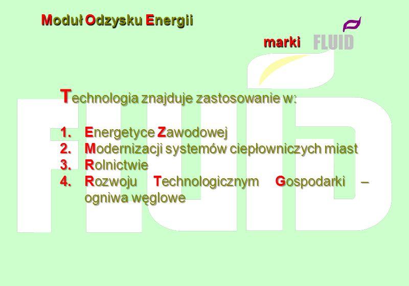 marki marki Moduł Odzysku Energii FLUID T echnologia znajduje zastosowanie w: 1.Energetyce Zawodowej 2.Modernizacji systemów ciepłowniczych miast 3.Ro