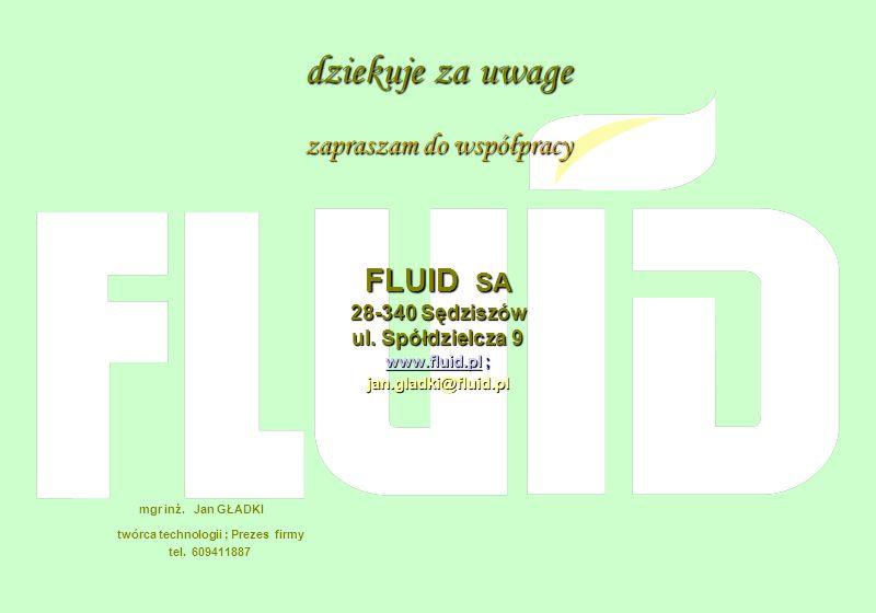 dziekuje za uwage zapraszam do współpracy FLUID SA 28-340 Sędziszów ul. Spółdzielcza 9 www.fluid.plwww.fluid.pl ; www.fluid.pljan.gladki@fluid.pl mgr