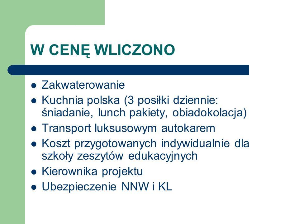 W CENĘ WLICZONO Zakwaterowanie Kuchnia polska (3 posiłki dziennie: śniadanie, lunch pakiety, obiadokolacja) Transport luksusowym autokarem Koszt przyg