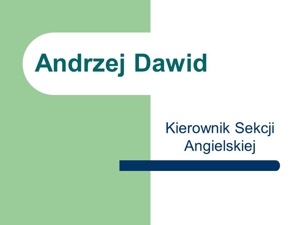 Andrzej Dawid Kierownik Sekcji Angielskiej