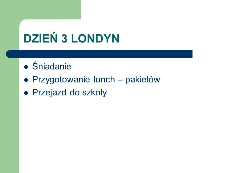 DZIEŃ 3 LONDYN Śniadanie Przygotowanie lunch – pakietów Przejazd do szkoły