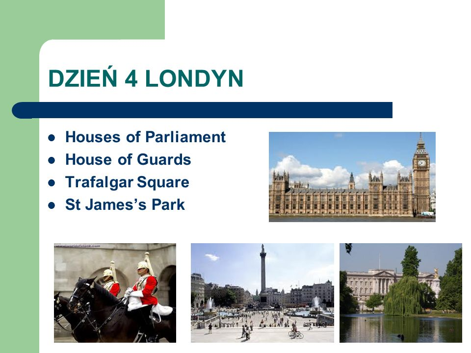DZIEŃ 4 LONDYN Houses of Parliament House of Guards Trafalgar Square St Jamess Park