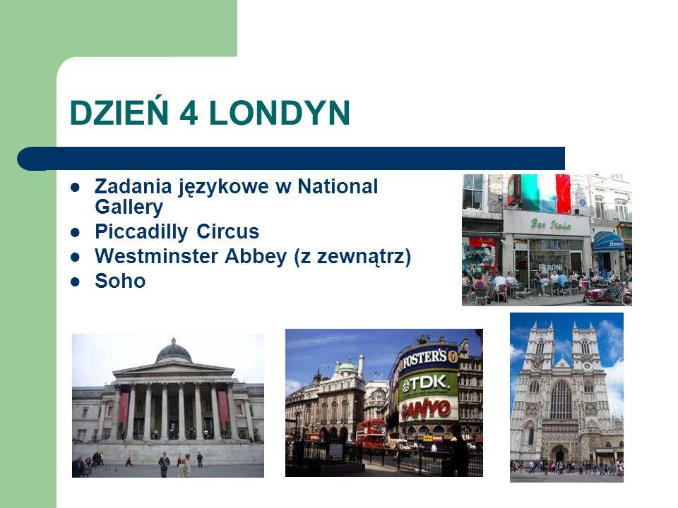 DZIEŃ 4 LONDYN Zadania językowe w National Gallery Piccadilly Circus Westminster Abbey (z zewnątrz) Soho