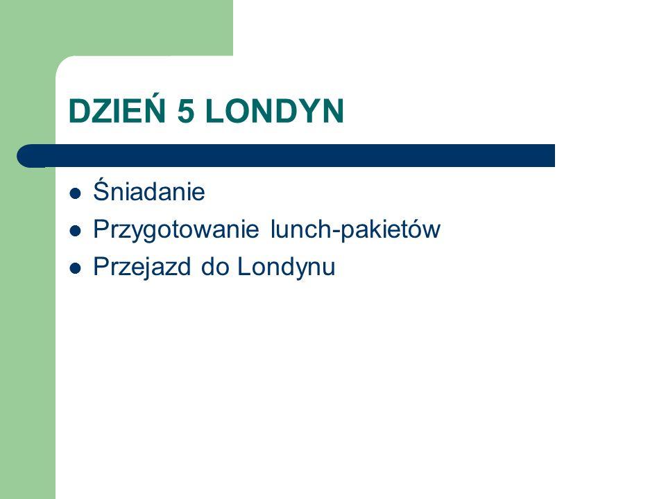 DZIEŃ 5 LONDYN Śniadanie Przygotowanie lunch-pakietów Przejazd do Londynu