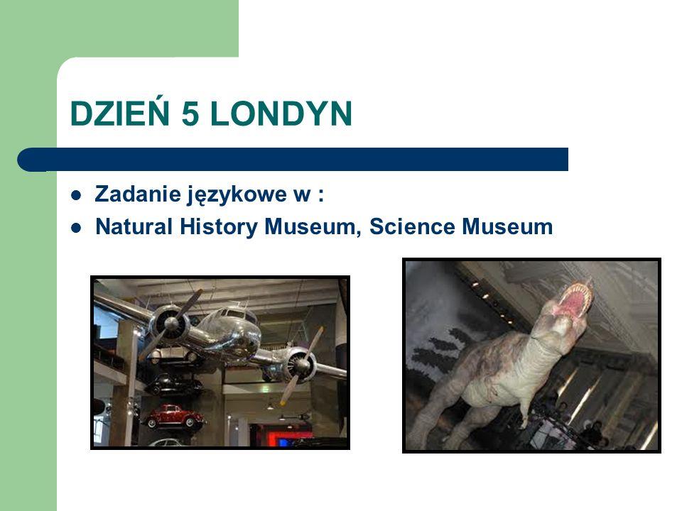 DZIEŃ 5 LONDYN Zadanie językowe w : Natural History Museum, Science Museum
