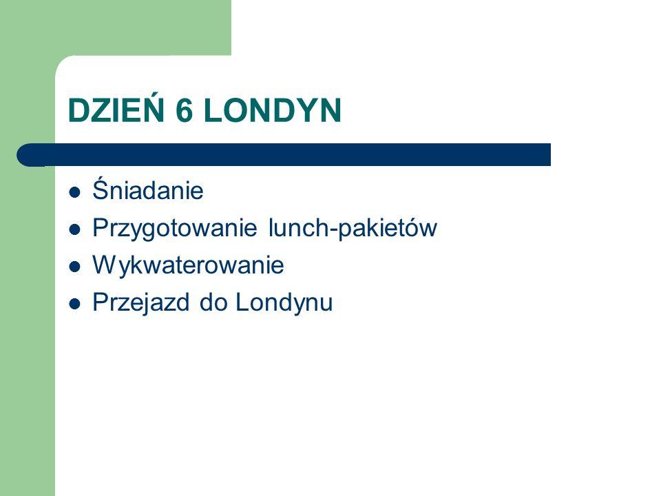 DZIEŃ 6 LONDYN Śniadanie Przygotowanie lunch-pakietów Wykwaterowanie Przejazd do Londynu