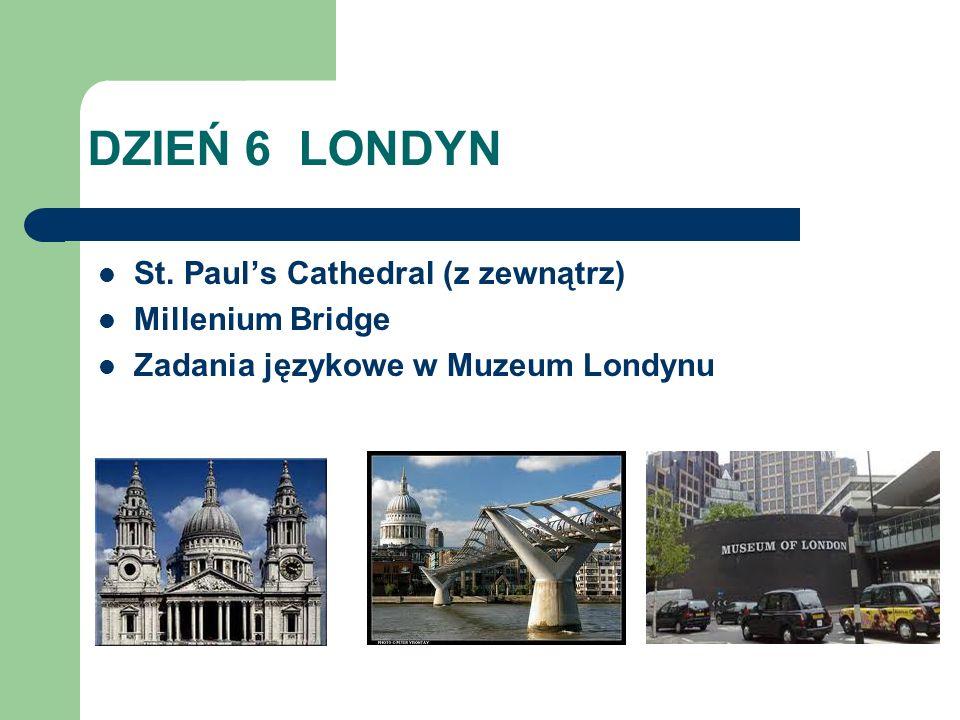 DZIEŃ 6 LONDYN St. Pauls Cathedral (z zewnątrz) Millenium Bridge Zadania językowe w Muzeum Londynu