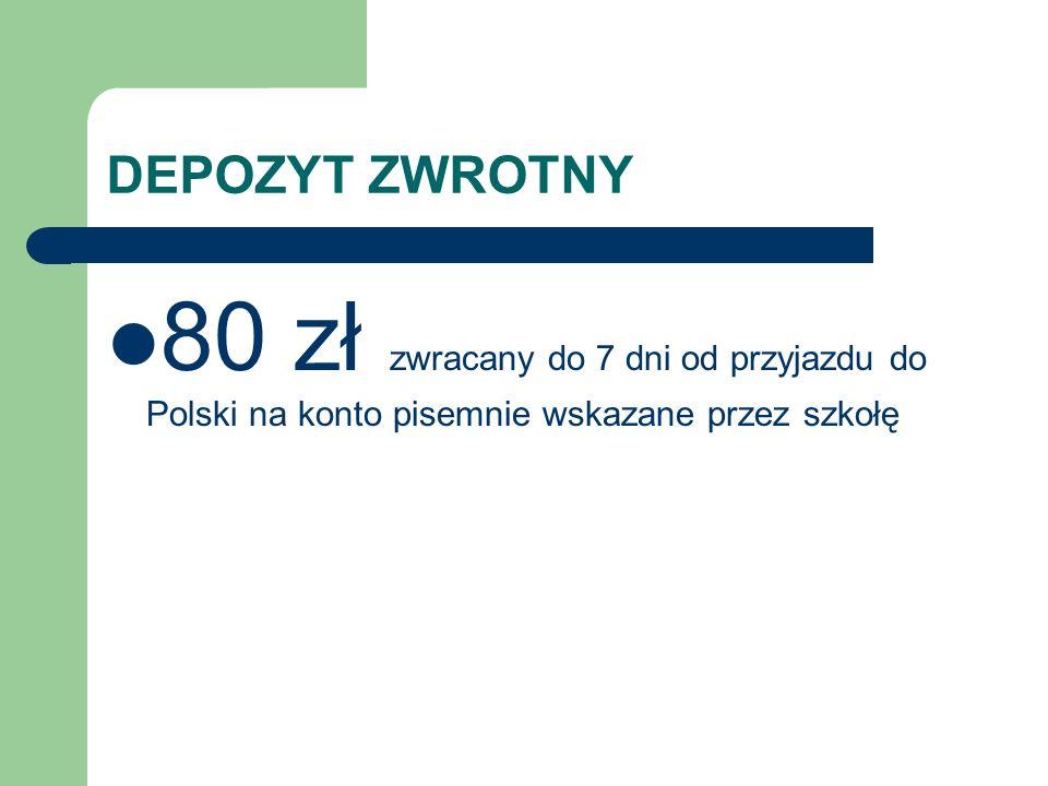 DEPOZYT ZWROTNY 80 zł zwracany do 7 dni od przyjazdu do Polski na konto pisemnie wskazane przez szkołę