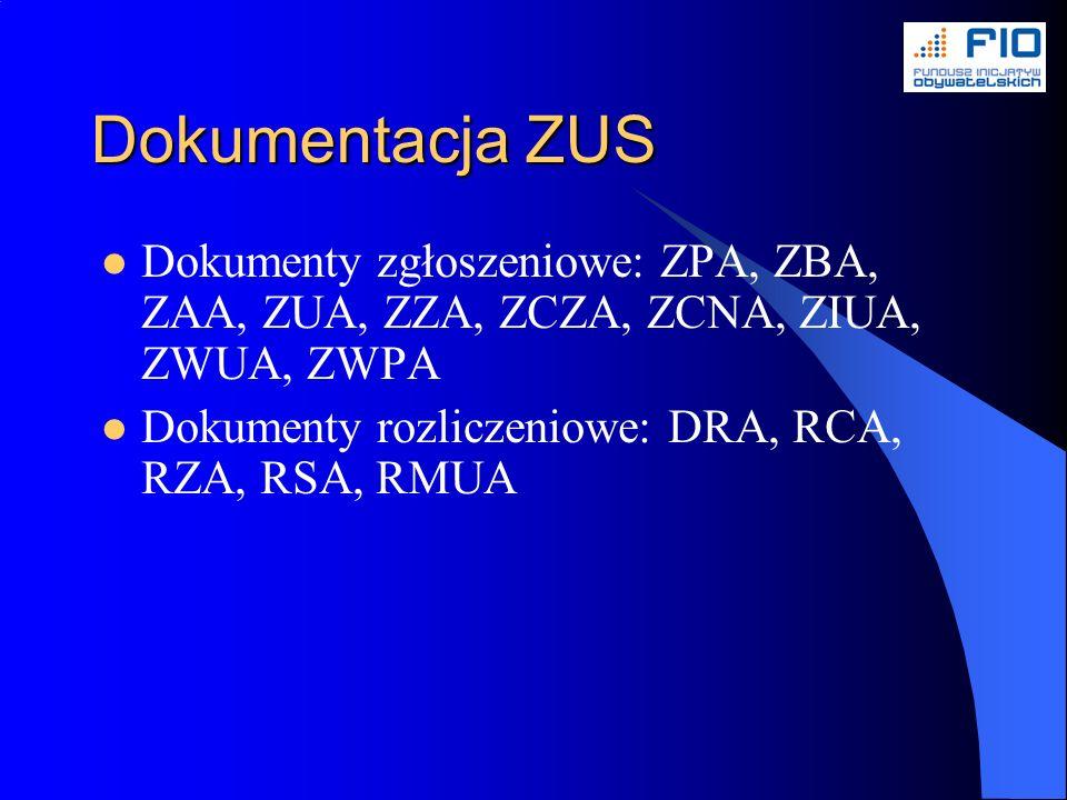 Dokumentacja ZUS Dokumenty zgłoszeniowe: ZPA, ZBA, ZAA, ZUA, ZZA, ZCZA, ZCNA, ZIUA, ZWUA, ZWPA Dokumenty rozliczeniowe: DRA, RCA, RZA, RSA, RMUA