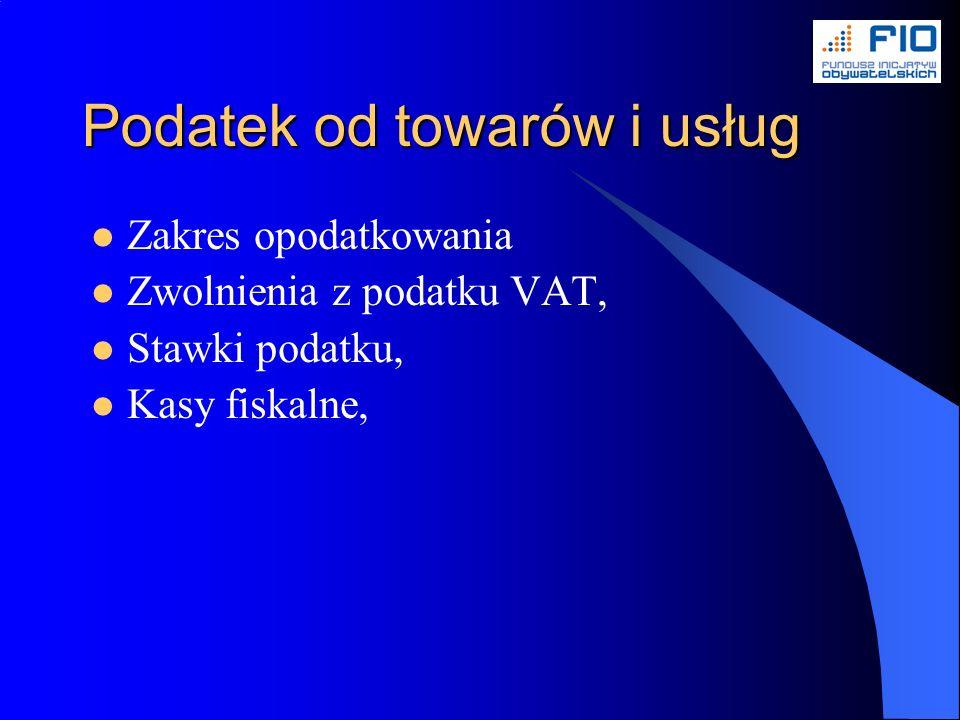 Podatek od towarów i usług Zakres opodatkowania Zwolnienia z podatku VAT, Stawki podatku, Kasy fiskalne,