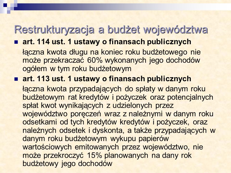 Restrukturyzacja a budżet województwa art. 114 ust. 1 ustawy o finansach publicznych łączna kwota długu na koniec roku budżetowego nie może przekracza