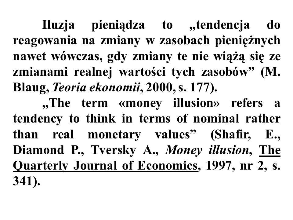 Iluzja pieniądza to tendencja do reagowania na zmiany w zasobach pieniężnych nawet wówczas, gdy zmiany te nie wiążą się ze zmianami realnej wartości t