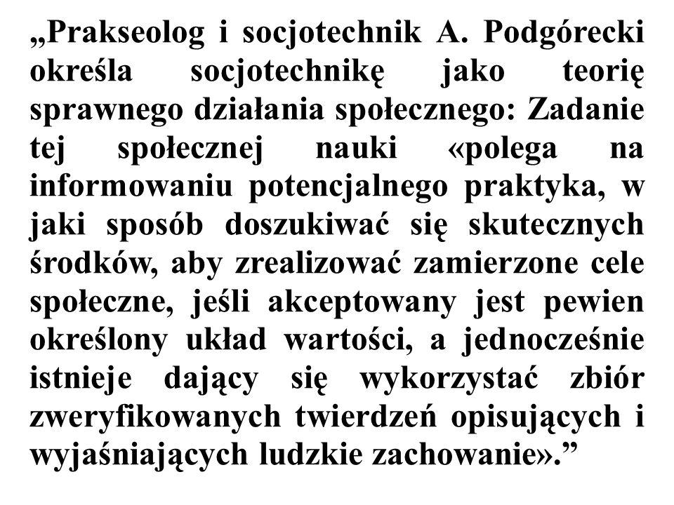 Prakseolog i socjotechnik A. Podgórecki określa socjotechnikę jako teorię sprawnego działania społecznego: Zadanie tej społecznej nauki «polega na inf