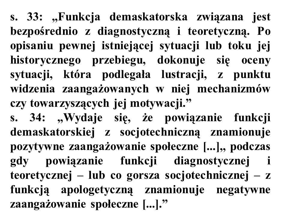 s. 33: Funkcja demaskatorska związana jest bezpośrednio z diagnostyczną i teoretyczną. Po opisaniu pewnej istniejącej sytuacji lub toku jej historyczn