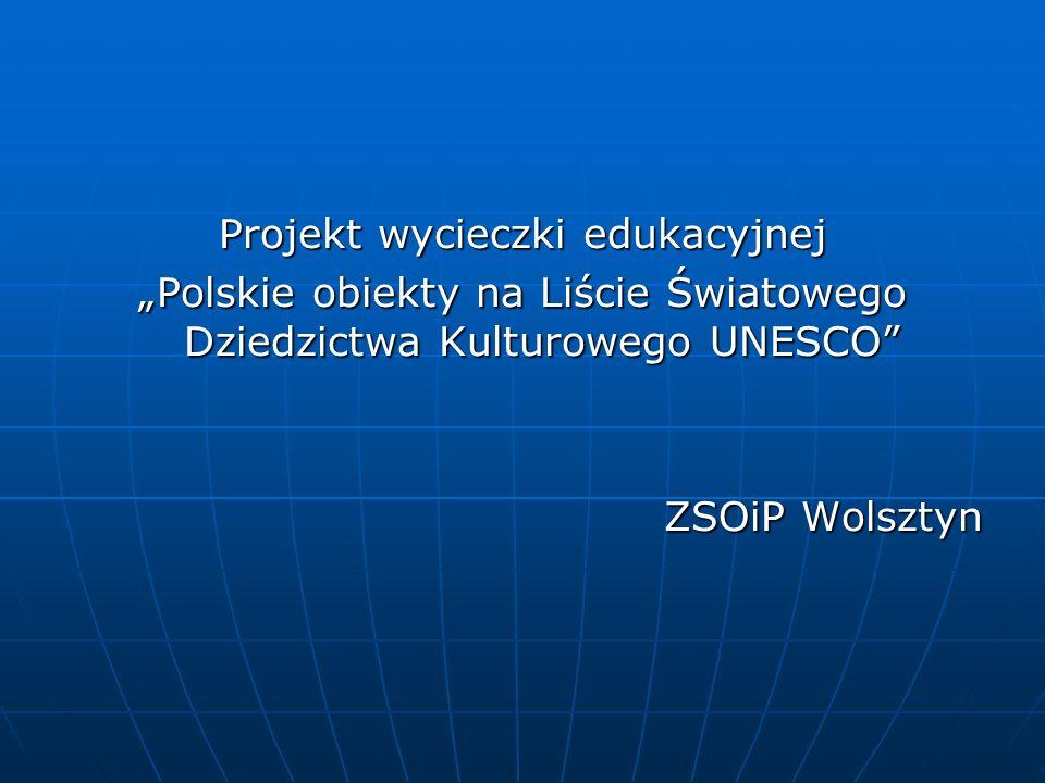 Projekt wycieczki edukacyjnej Polskie obiekty na Liście Światowego Dziedzictwa Kulturowego UNESCO ZSOiP Wolsztyn