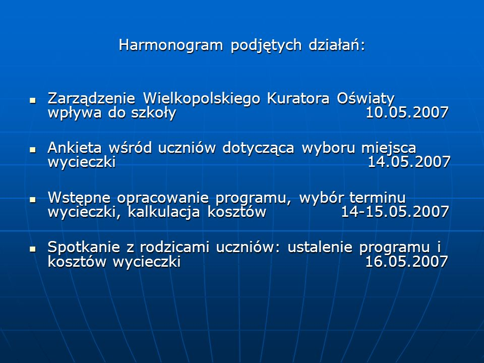 Harmonogram podjętych działań: Zarządzenie Wielkopolskiego Kuratora Oświaty wpływa do szkoły 10.05.2007 Zarządzenie Wielkopolskiego Kuratora Oświaty w
