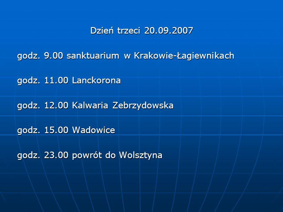 Dzień trzeci 20.09.2007 godz. 9.00 sanktuarium w Krakowie-Łagiewnikach godz. 11.00 Lanckorona godz. 12.00 Kalwaria Zebrzydowska godz. 15.00 Wadowice g