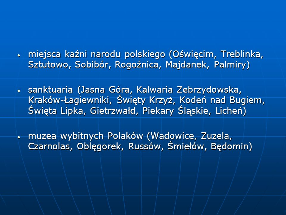 miejsca kaźni narodu polskiego (Oświęcim, Treblinka, Sztutowo, Sobibór, Rogoźnica, Majdanek, Palmiry) miejsca kaźni narodu polskiego (Oświęcim, Trebli