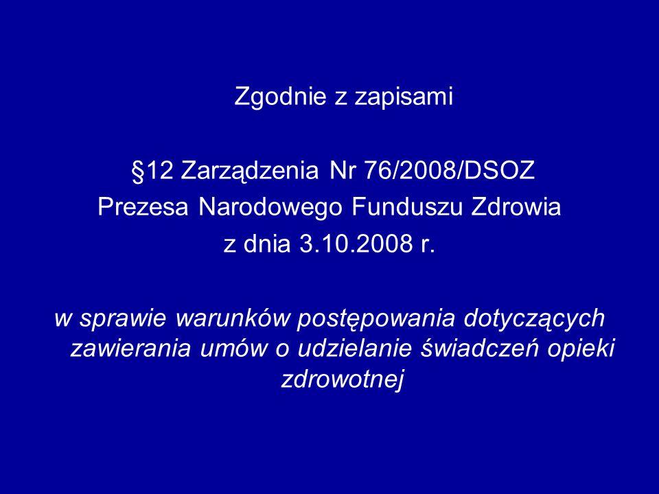 Zgodnie z zapisami §12 Zarządzenia Nr 76/2008/DSOZ Prezesa Narodowego Funduszu Zdrowia z dnia 3.10.2008 r. w sprawie warunków postępowania dotyczących