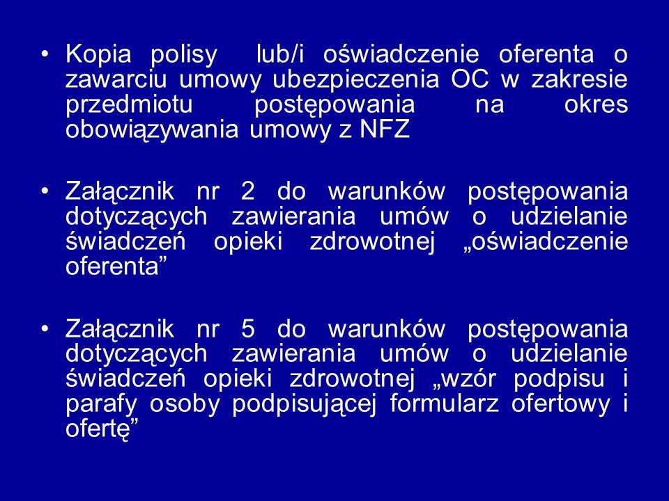 Kopia polisy lub/i oświadczenie oferenta o zawarciu umowy ubezpieczenia OC w zakresie przedmiotu postępowania na okres obowiązywania umowy z NFZ Załąc